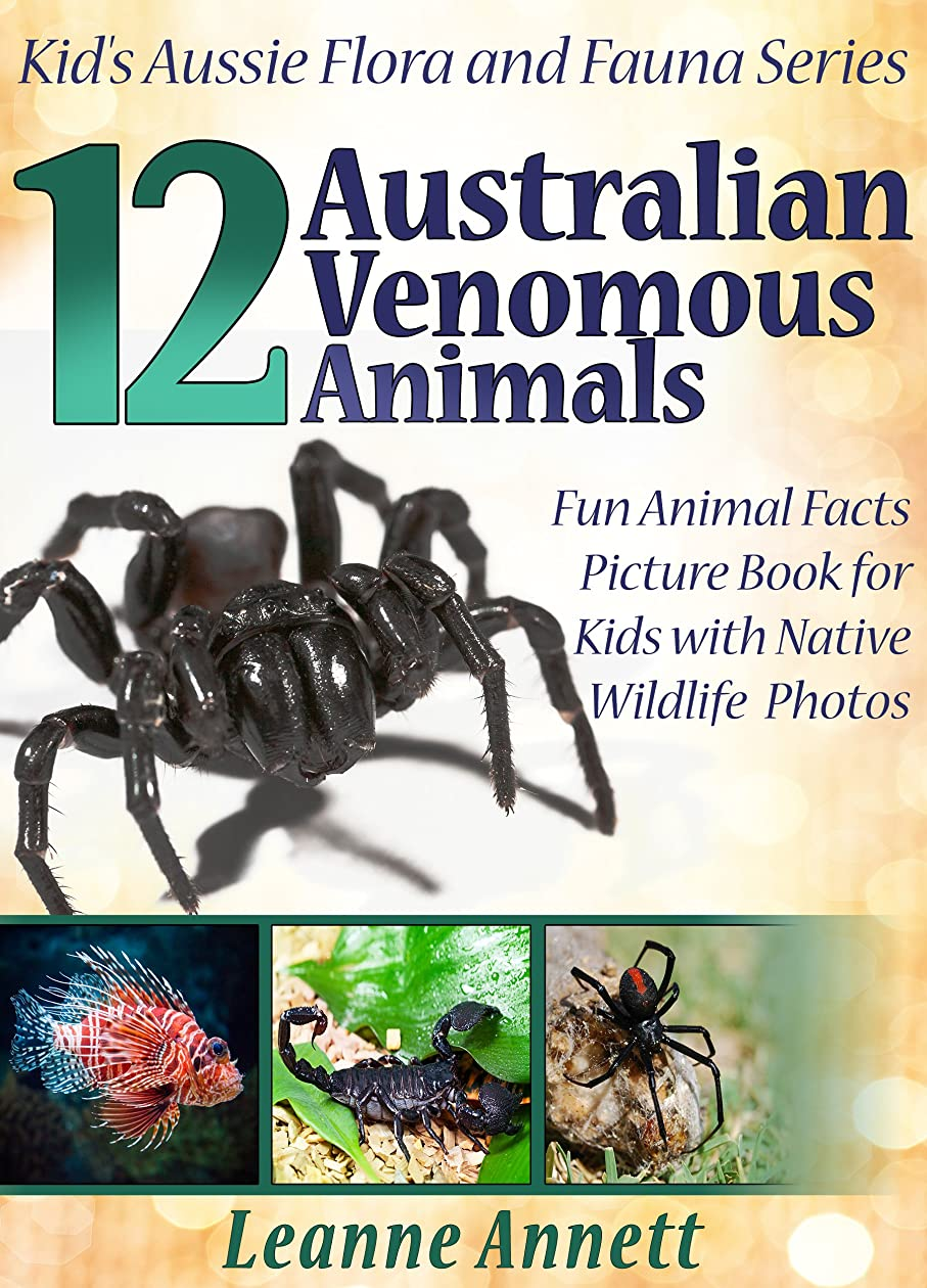 日常的にクリームフロンティア12 Australian Venomous Animals! Kids Book About Dangerous Creatures: Fun Animal Facts Picture Book for Kids with Native Wildlife Photos (Kid's Aussie Flora and Fauna Series 5) (English Edition)