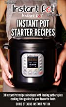 Instant Pot Starter Recipes: 30 Instant Pot recipes developed with leading authors plus cooking time guides for your favou...