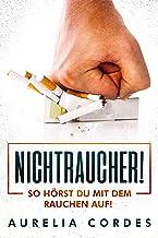 NICHTRAUCHER! SO HÖRST DU MIT DEM RAUCHEN AUF! (German Edition)