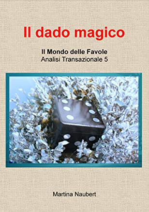 Il Dado Magico: Mondo delle favole Analisi Transazionale Vol. 5 (Il Mondo Favole delle Analisi Transazionale 3)