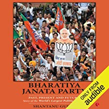 Bharatiya Janta Party: Past, Present and Future: Story of the World's Largest Political Party