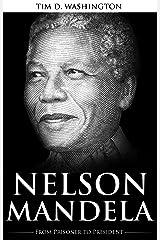 Nelson Mandela: From Prisoner to President, Biography of Nelson Mandela (English Edition) eBook Kindle