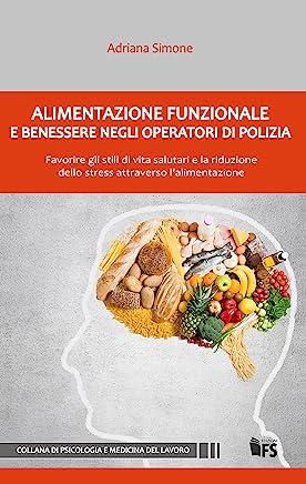 Alimentazione funzionale e benessere negli operatori di Polizia: Favorire gli stili di vita salutari e la riduzione dello stress attraverso l'alimentazione