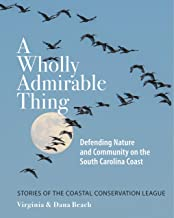 A Wholly Admirable Thing: Defending Nature and Community on the South Carolina Coast