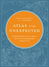 Atlas of the Unexpected: Haphazard discoveries, chance places and unimaginable destinations (Unexpected Atlases)