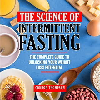 The Science of Intermittent Fasting: The Complete Guide to Unlocking Your Weight Loss Potential