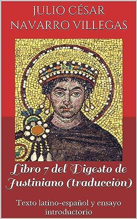 Libro 7 del Digesto de Justiniano (traducción): Texto latino-español y ensayo introductorio (Digesta Imperatoris Iustiniani nº 3) (Spanish Edition)