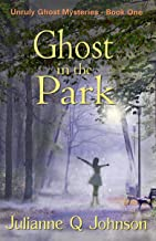 Ghost in the Park (Unruly Ghost Mysteries Book 1)