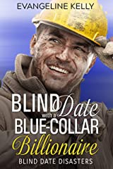 Blind Date with a Blue-Collar Billionaire (Blind Date Disasters Book 1) Kindle Edition