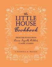 The Little House Cookbook: New Full-Color Edition: Frontier Foods from Laura Ingalls Wilder's Classic Stories (Little Hous...