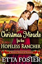 A Christmas Miracle for the Hopeless Rancher: A Historical Western Romance Novel