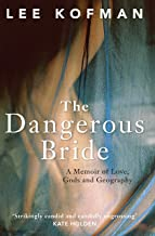 The Dangerous Bride: A memoir of love, gods and geography