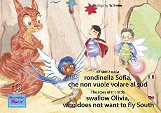 La storia della rondinella Sofia, che non vuole volare al sud. Italiano-Inglese. / The story of the little swallow Olivia, who does not want to fly South. ... / Ladybird Marie) (English Edition)