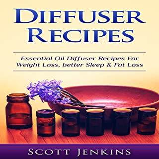 Diffuser Recipes: Essential Oil Diffuser Recipes for Weight Loss, Better Sleep & Fat Loss