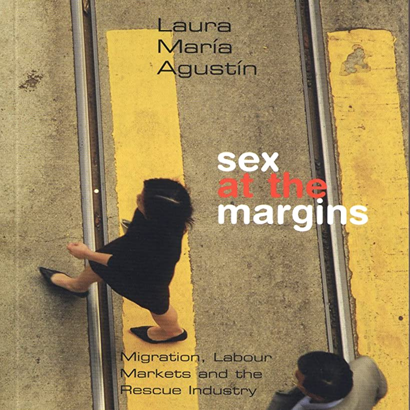 Sex at the Margins: Migration, Labour Markets, and the Rescue Industry