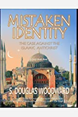 Mistaken Identity: The Case Against the Islamic Antichrist Kindle Edition