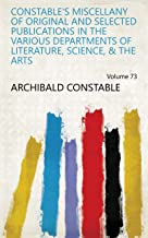 Constable's miscellany of original and selected publications in the various departments of literature, science, & the arts Volume 73