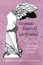 Unmute Yourself, Girlfriend: A Class Act - a Zoom through the Pandemic at Seventy