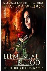 Elemental Blood: An Urban Fantasy Series (The Eldritch Files Book 7) Kindle Edition