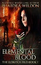Elemental Blood: An Urban Fantasy Series (The Eldritch Files Book 7)