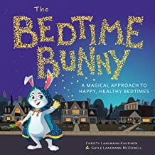 The Bedtime Bunny: A Magical Approach to Happy, Healthy Bedtimes