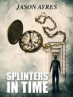 Splinters In Time (The Time Bubble Book 4)