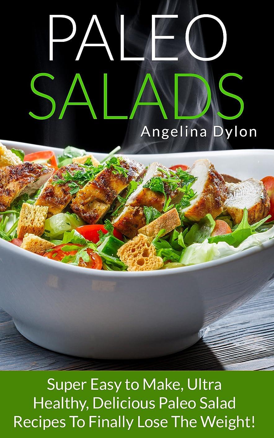 基礎定期的な終点Paleo Salads: Super Easy to Make, Ultra Healthy, Delicious Paleo Salad Recipes To Finally Lose The Weight! (English Edition)