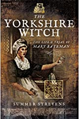 The Yorkshire Witch: The Life & Trial of Mary Bateman Kindle Edition
