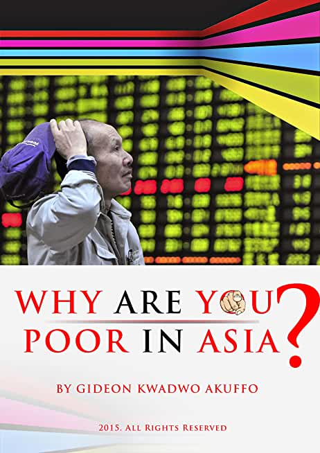 WHY ARE YOU POOR IN ASIA?: Knowing What To Do In Life and Identifying Businesses Around You (English Edition)