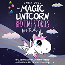 The Magic Unicorn: Bedtime Stories for Kids: Short Funny, Fantasy Stories for Children and Toddlers to Help Them Fall Asleep and Relax. Fantastic Stories to Dream about for All Ages. Easy to Read.