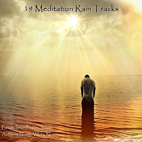 19 Rain Meditation Tracks - Focus, Inner Peace, Yoga ...