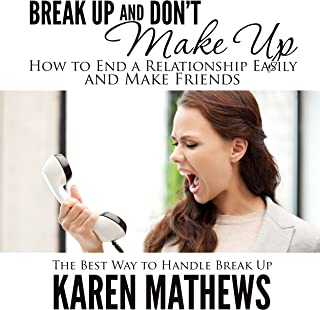Break Up and Don't Make Up: How to End a Relationship Easily and Make Friends: The Best Way to Handle Break Up