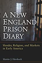 A New England Prison Diary: Slander, Religion, and Markets in Early America