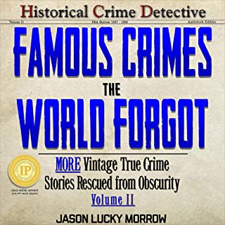 Famous Crimes the World Forgot Volume II: More Vintage True Crime Stories Rescued from Obscurity (Volume 2)