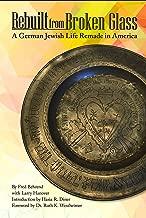 Rebuilt from Broken Glass: A German Jewish Life Remade in America (Shofar Supplements in Jewish Studies)