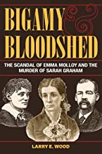 Bigamy and Bloodshed: The Scandal of Emma Molloy and the Murder of Sarah Graham (True Crime History)