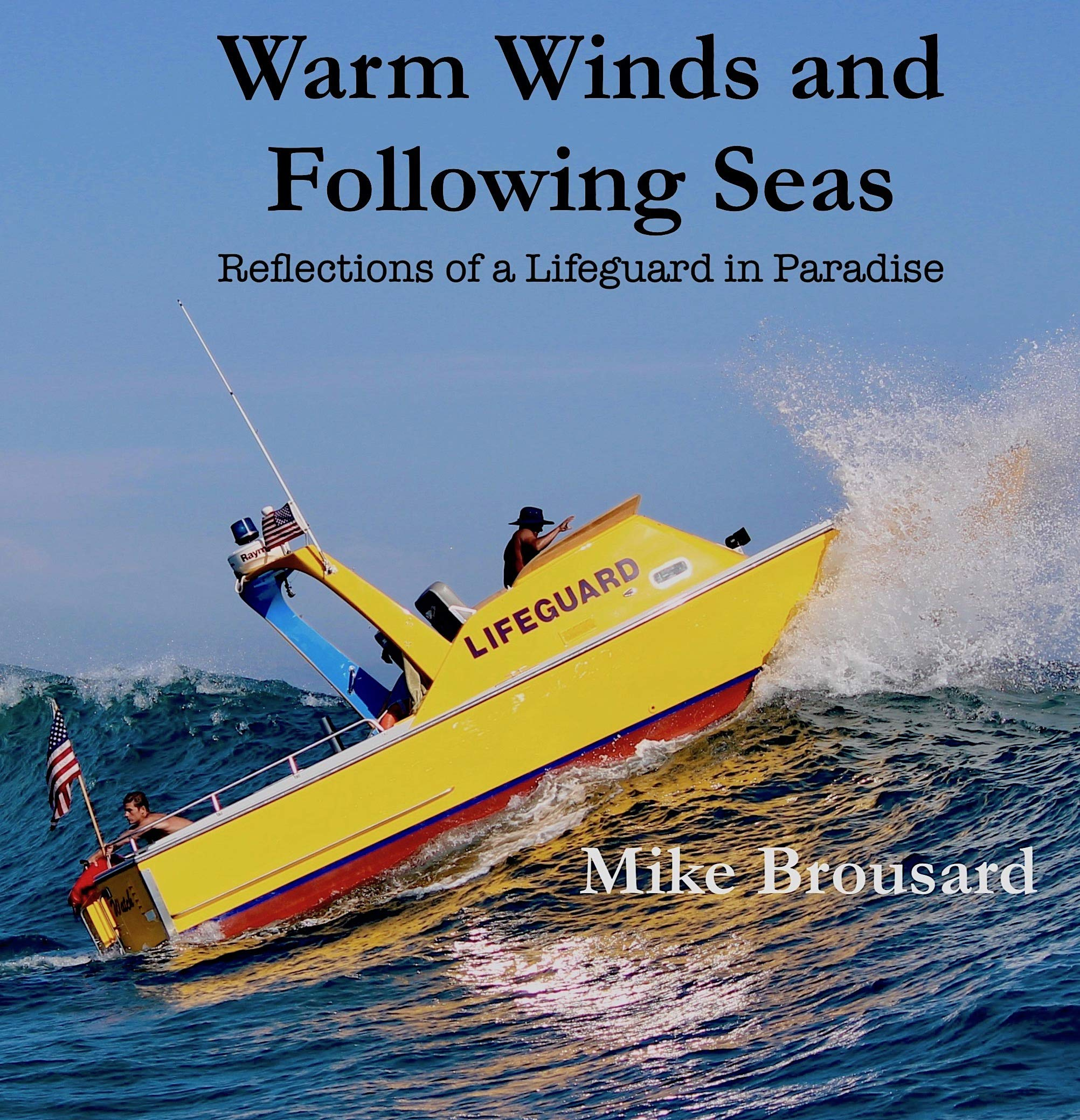 Warm Winds And Following Seas: Reflections Of A Lifeguard In Paradise (English Edition)