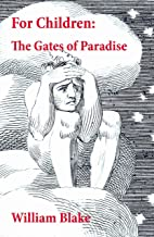 For Children: The Gates of Paradise (Illuminated Manuscript with the Original Illustrations of William Blake)