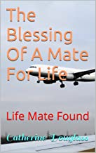 The Blessing Of A Mate For Life: Life Mate Found