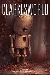 Clarkesworld: Year Eight (Clarkesworld Anthology Book 8) Kindle Edition