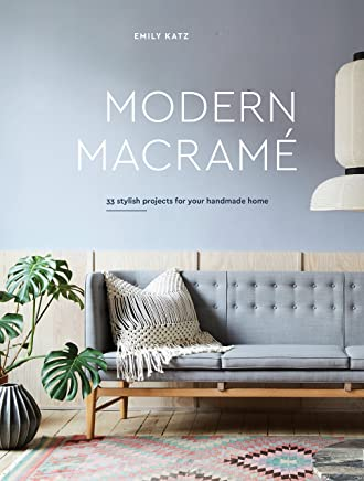 Modern Macrame: 33 Stylish Projects for Your Handmade Home