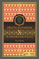 The Infrastructure of Reality: Reality as it is as nobody has explained to you (Treaty on Wisdom Book 10) Kindle Edition