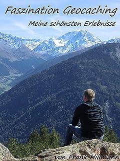 Faszination Geocaching - Meine Schönsten Erlebnisse (German Edition)