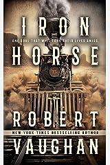 Iron Horse: A Western Fiction Novel Kindle Edition