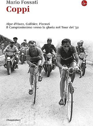 Coppi. Alpe dHuez, Galibier, Pirenei. Il campionissimo verso la gloria nel Tour del 52 (La piccola cultura Vol. 19)