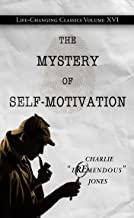 The Mystery of Self-Motivation: Life-Changing Classics, Volume XVI (Life-Changing Classics (Paperback))