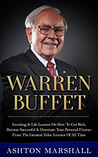 Warren Buffett: Investing & Life Lessons On How To Get Rich, Become Successful & Dominate Your Personal Finance From The Greatest Value Investor Of All ... Business Advice) (English Edition)