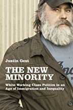 The New Minority: White Working Class Politics in an Age of Immigration and Inequality