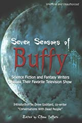 Seven Seasons of Buffy: Science Fiction and Fantasy Writers Discuss Their Favorite Television Show (Smart Pop series) Kindle Edition