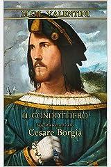 Il condottiero: Biografia romanzata su Cesare Borgia Formato Kindle